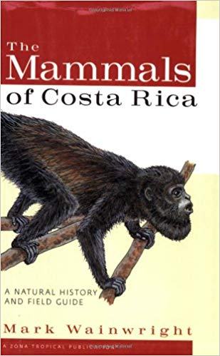 The Mammals Costa Rica A Natural History and Field Guide Mark Wainwright